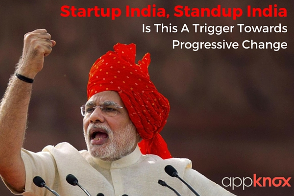Startup India, Standup India - Is This A Trigger Towards Progressive Change