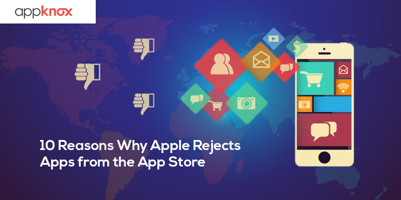 Top 10 Reasons Why Apple Rejects Apps From The App Store