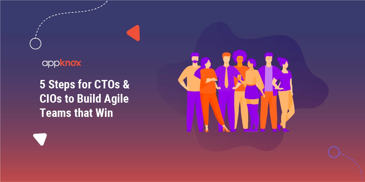 5 Steps for CTOs & CIOs to Build Agile Teams that Win