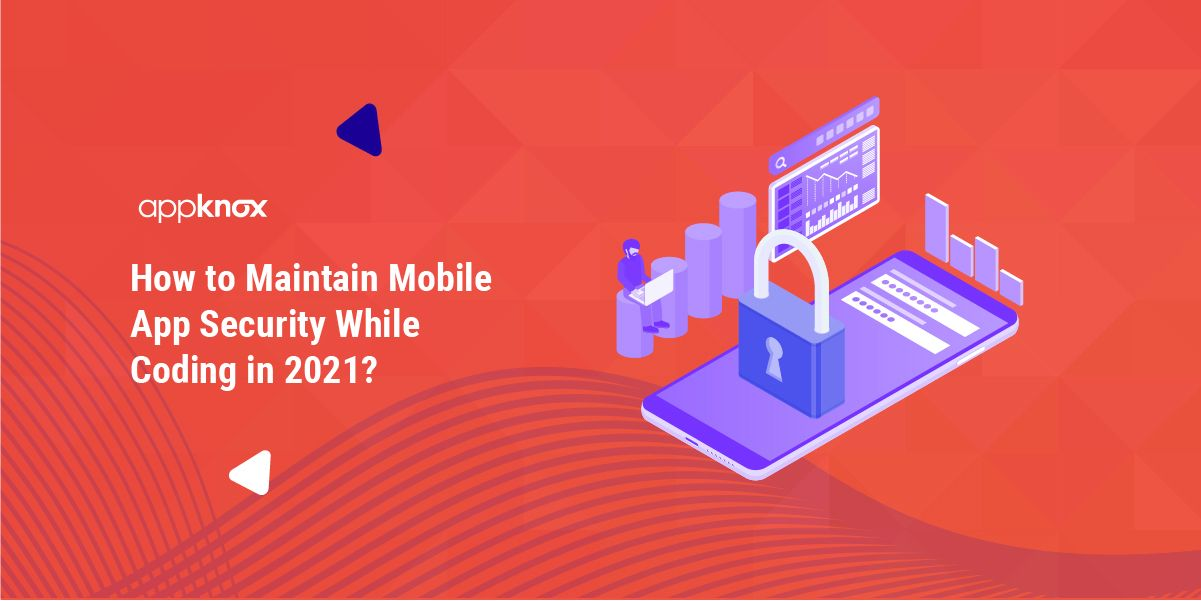How to Maintain Mobile App Security While Coding in 2021?
