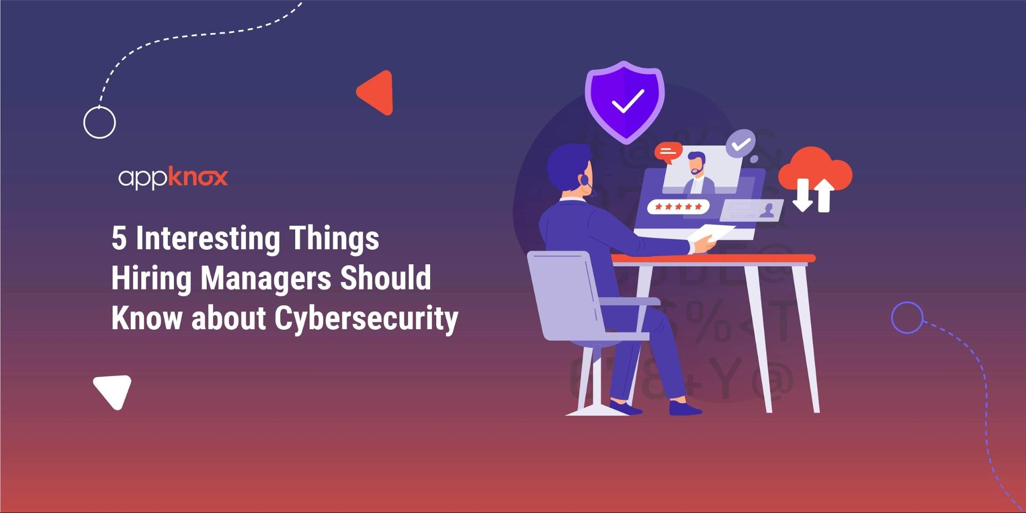 5 Interesting Things Hiring Managers Should Know about Cybersecurity