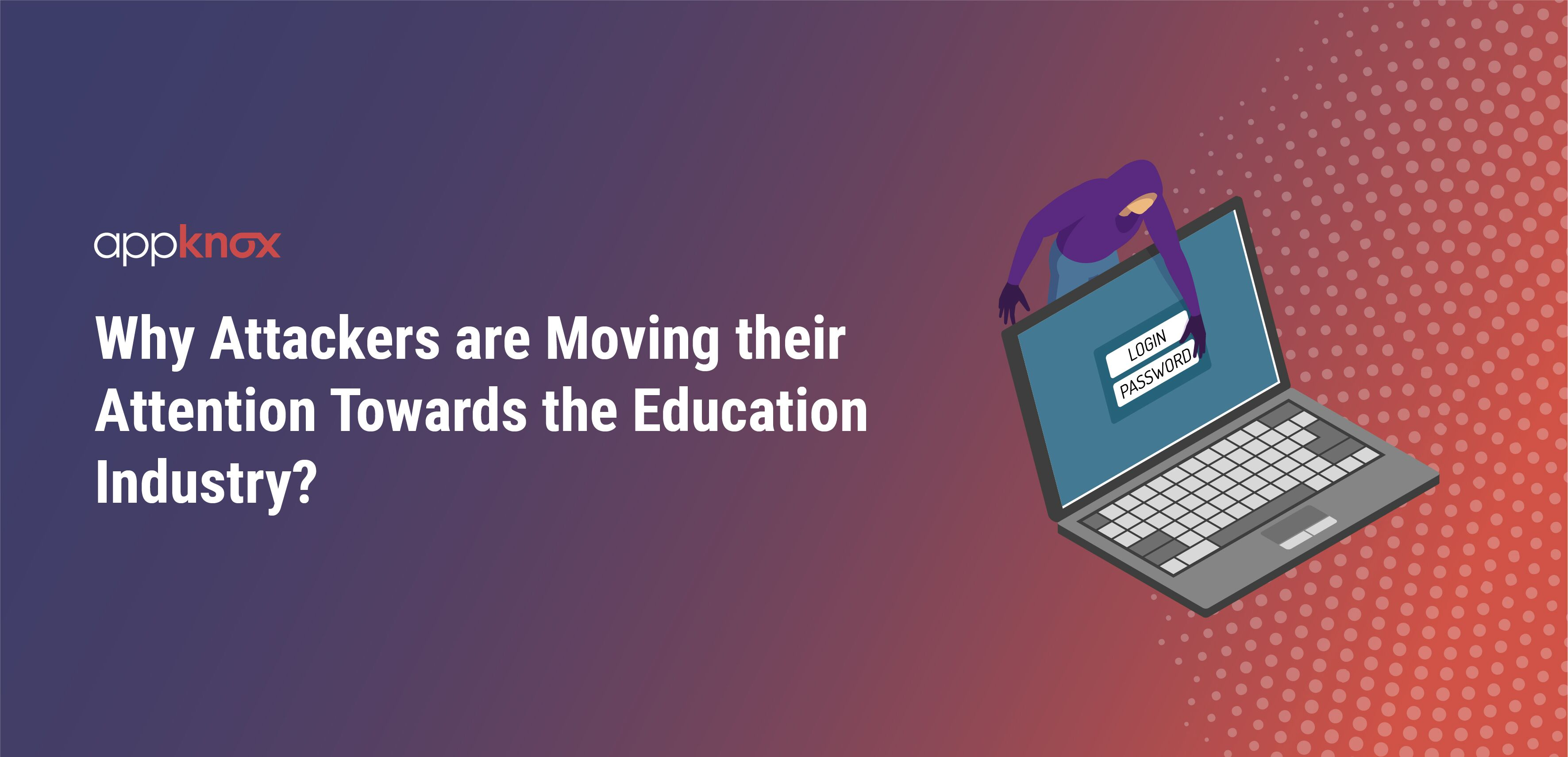 Why Attackers are Moving their Attention Towards the Education Industry