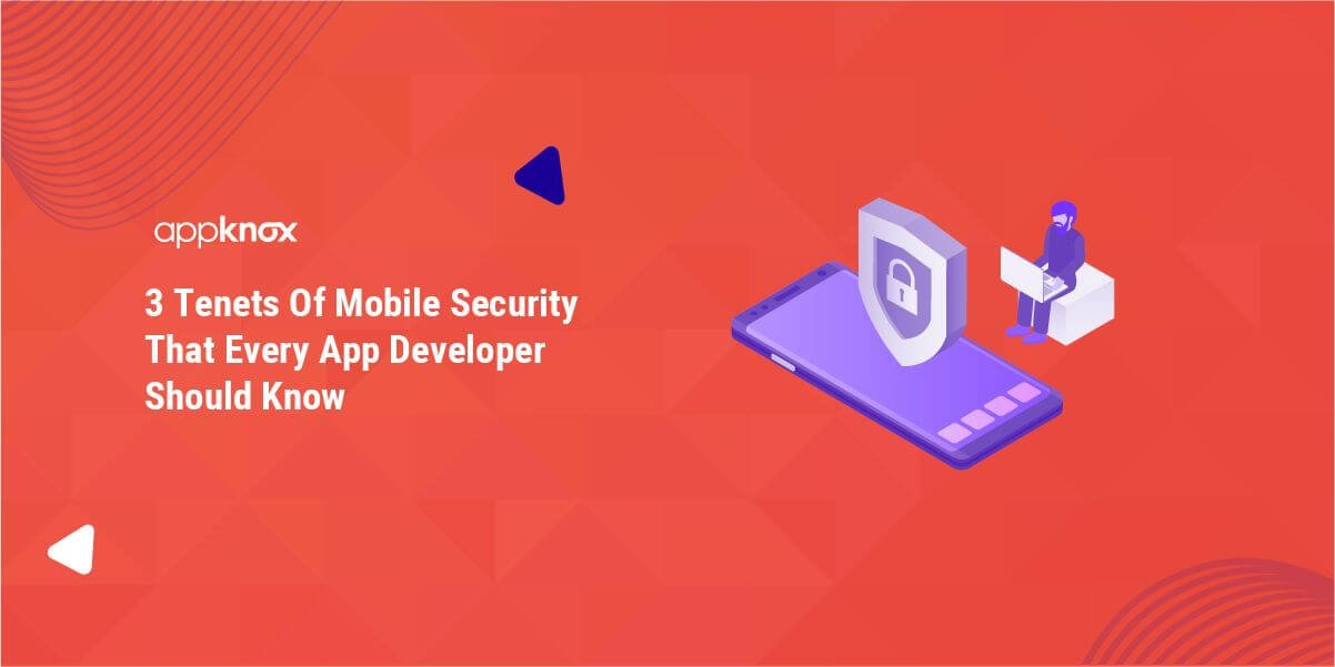 3 Tenets Of Mobile Security That Every App Developer Should Know