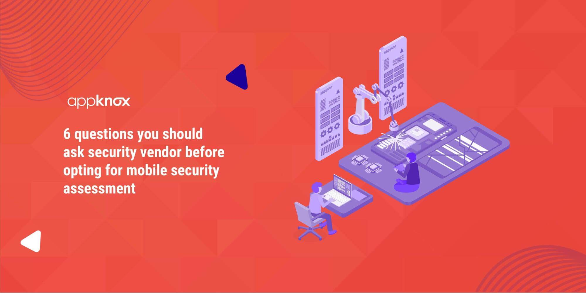 6 questions you should ask security vendor before opting for mobile security assessment