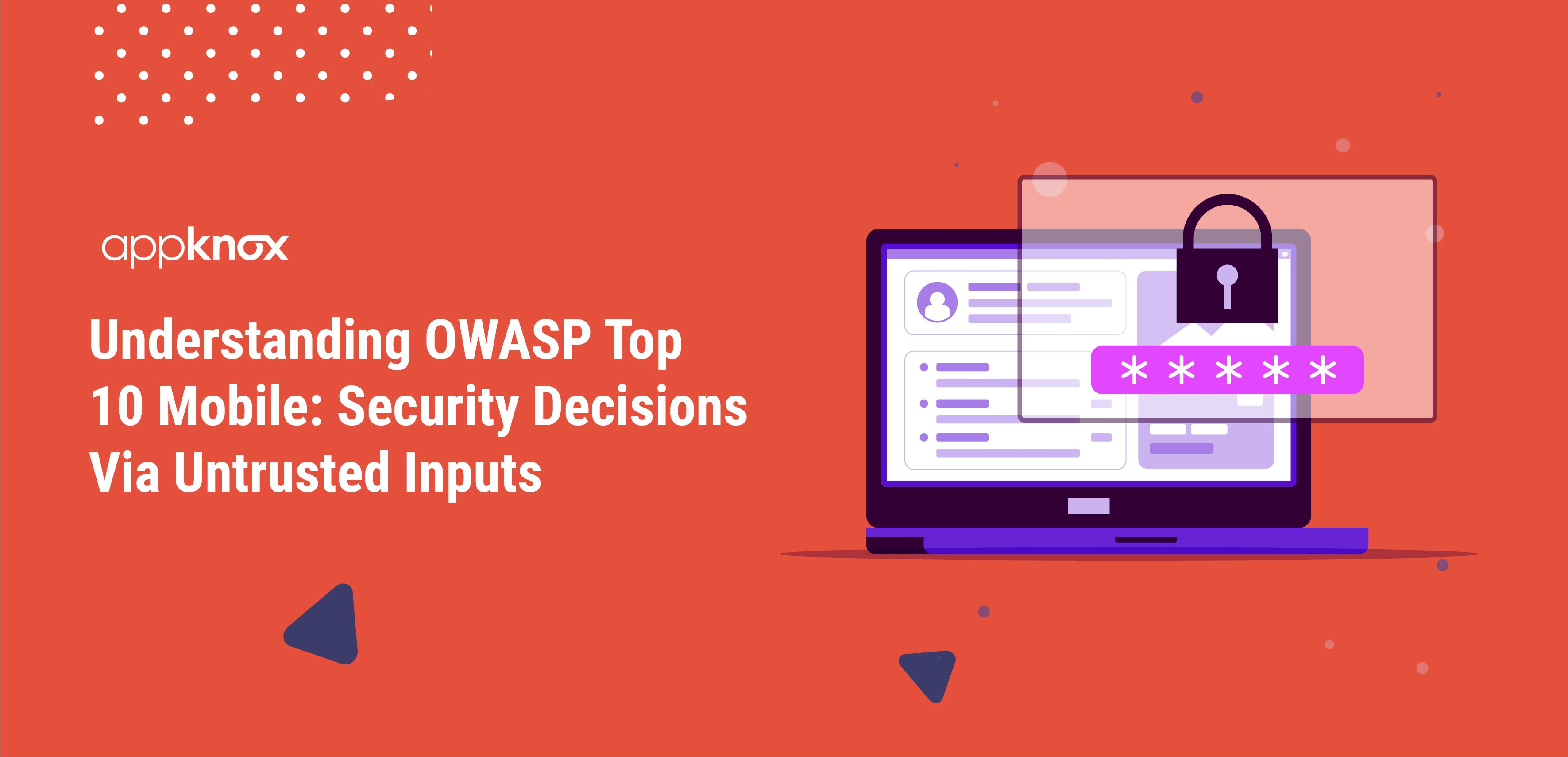 Understanding OWASP Top 10 Mobile: Security Decisions Via Untrusted Inputs