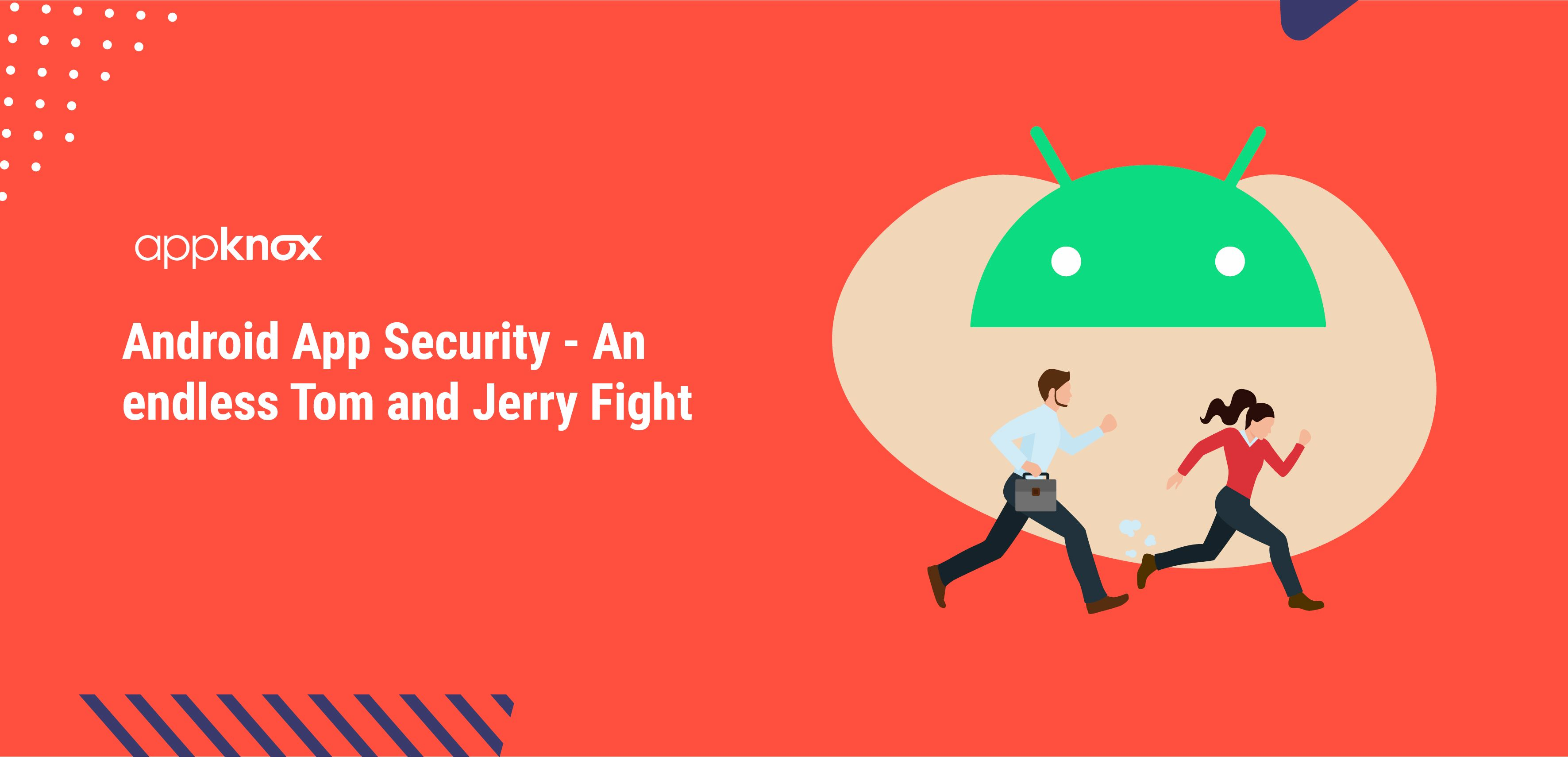 Android App Security - An endless Tom and Jerry Fight