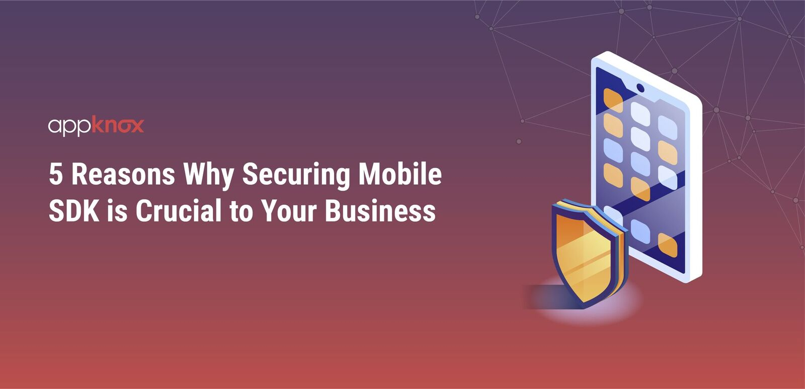 5 Reasons Why Securing Mobile SDK is Crucial to Your Business
