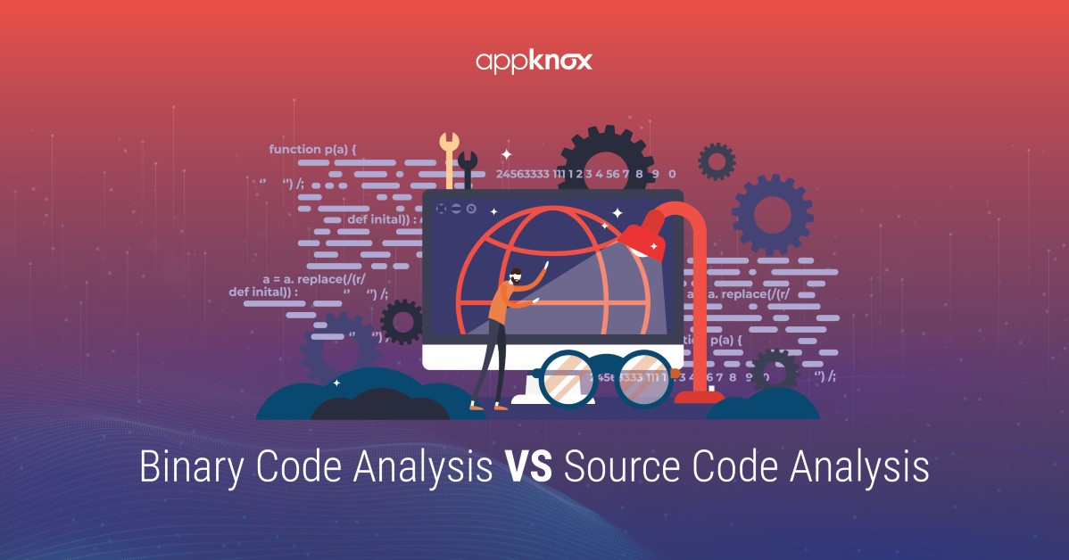Appknox – Binary Code Analysis Vs Source Code Analysis (Custom)
