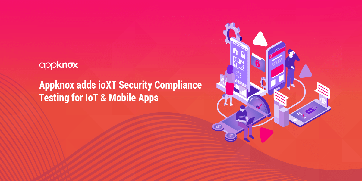 Appknox adds ioXT Security Compliance Testing for IoT & Mobile Apps