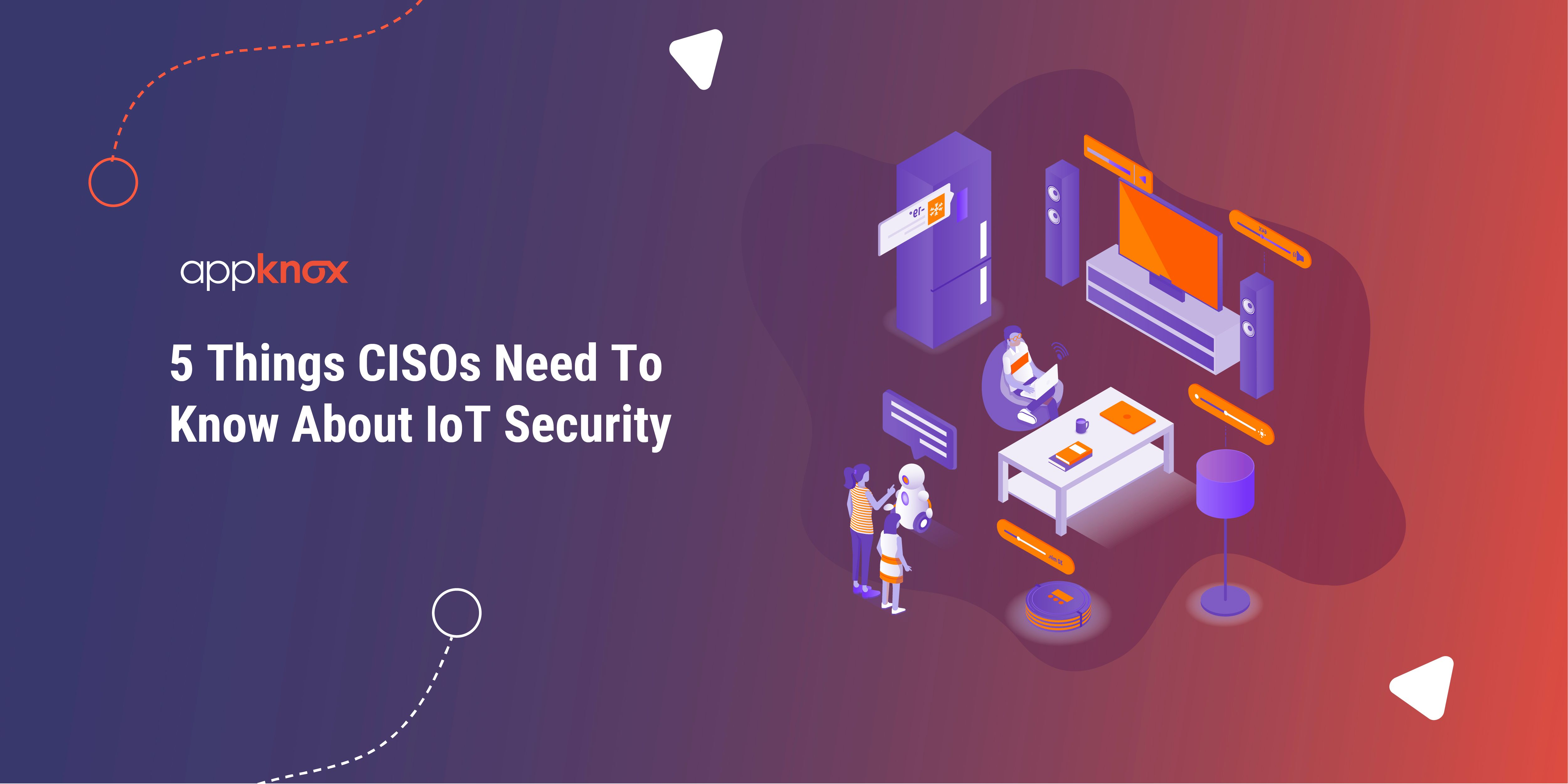 5 Things CISOs Need To Know About IoT Security