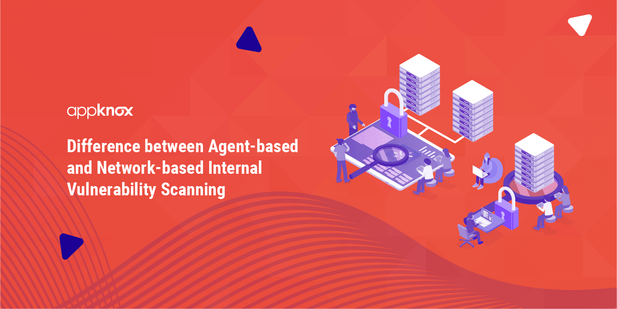 Difference between Agent-based and Network-based Internal Vulnerability Scanning