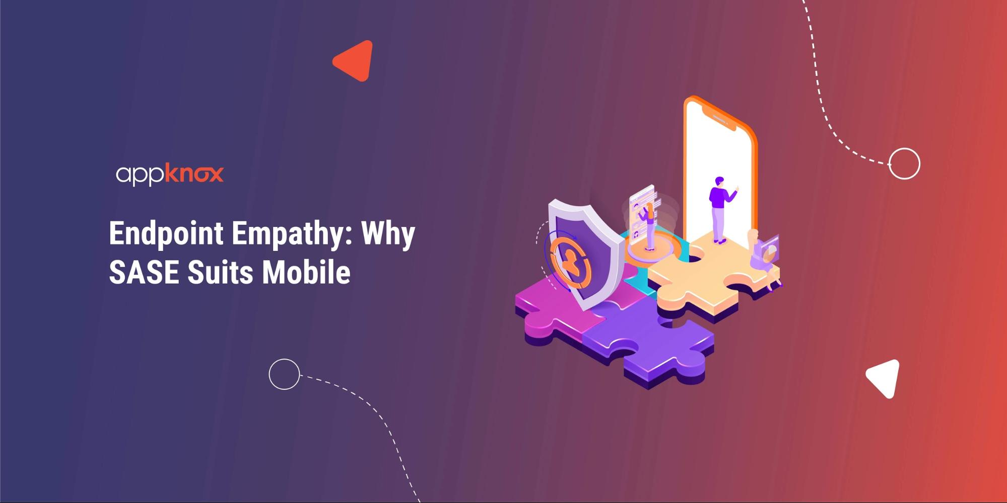 Endpoint Empathy: Why SASE Suits Mobile