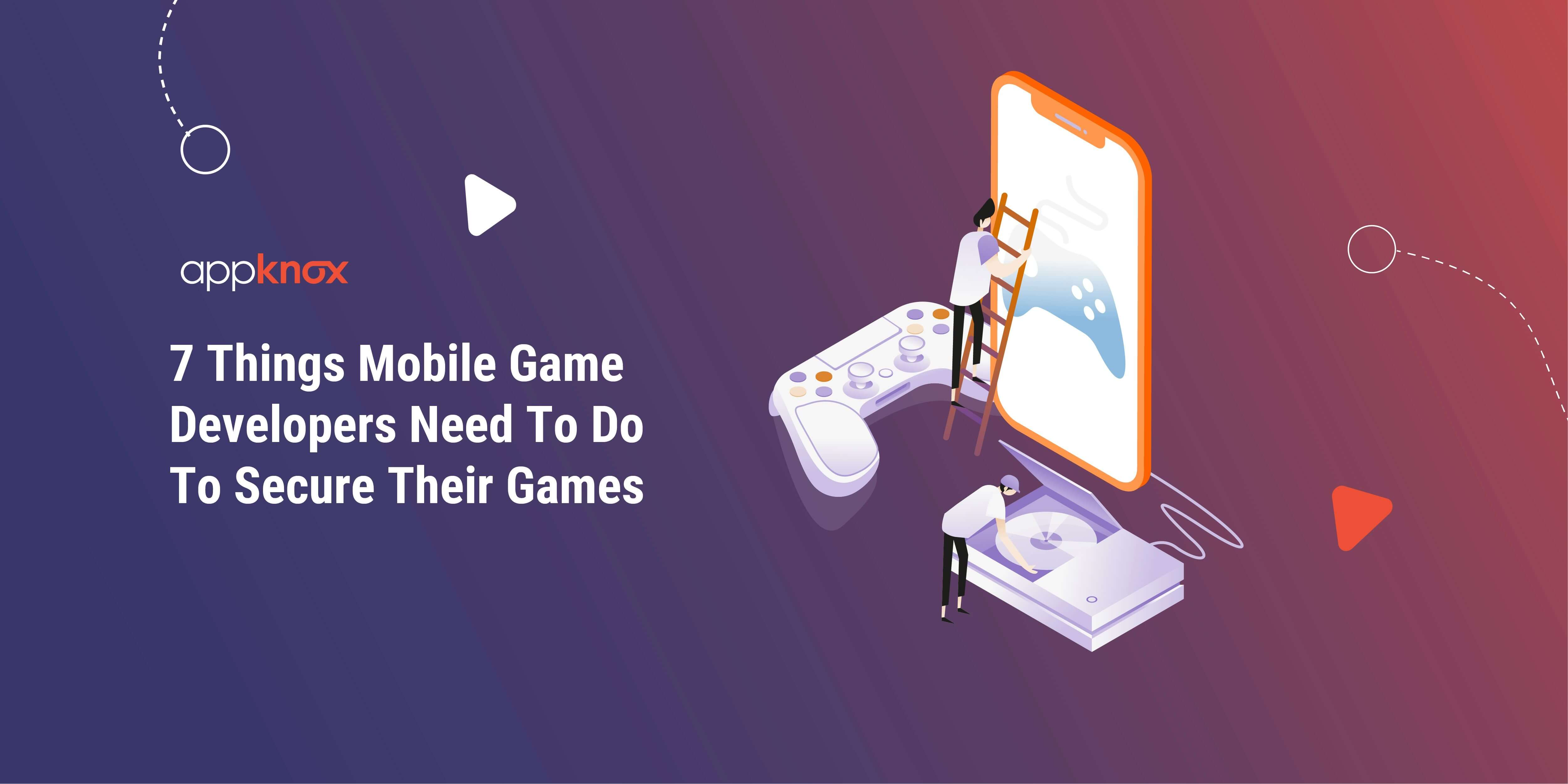 10 Things Mobile Game Developers Need To Do To Secure Their Games
