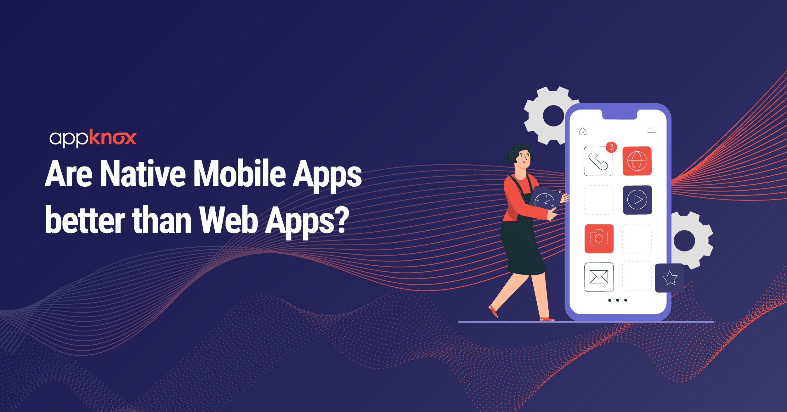 Are Native Mobile Apps better than Web Apps?