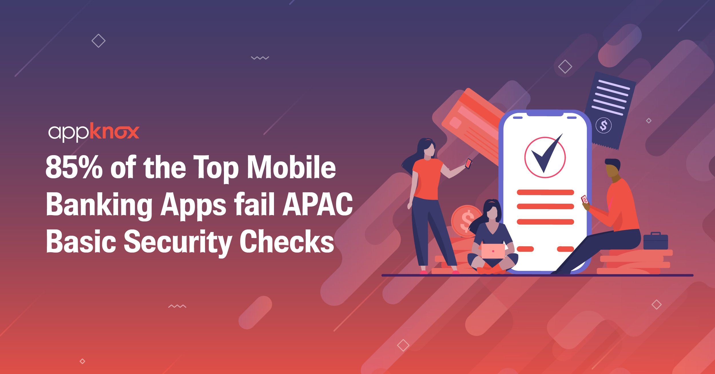 85% of the Top Mobile Banking Apps Fail APAC Basic Security Issues