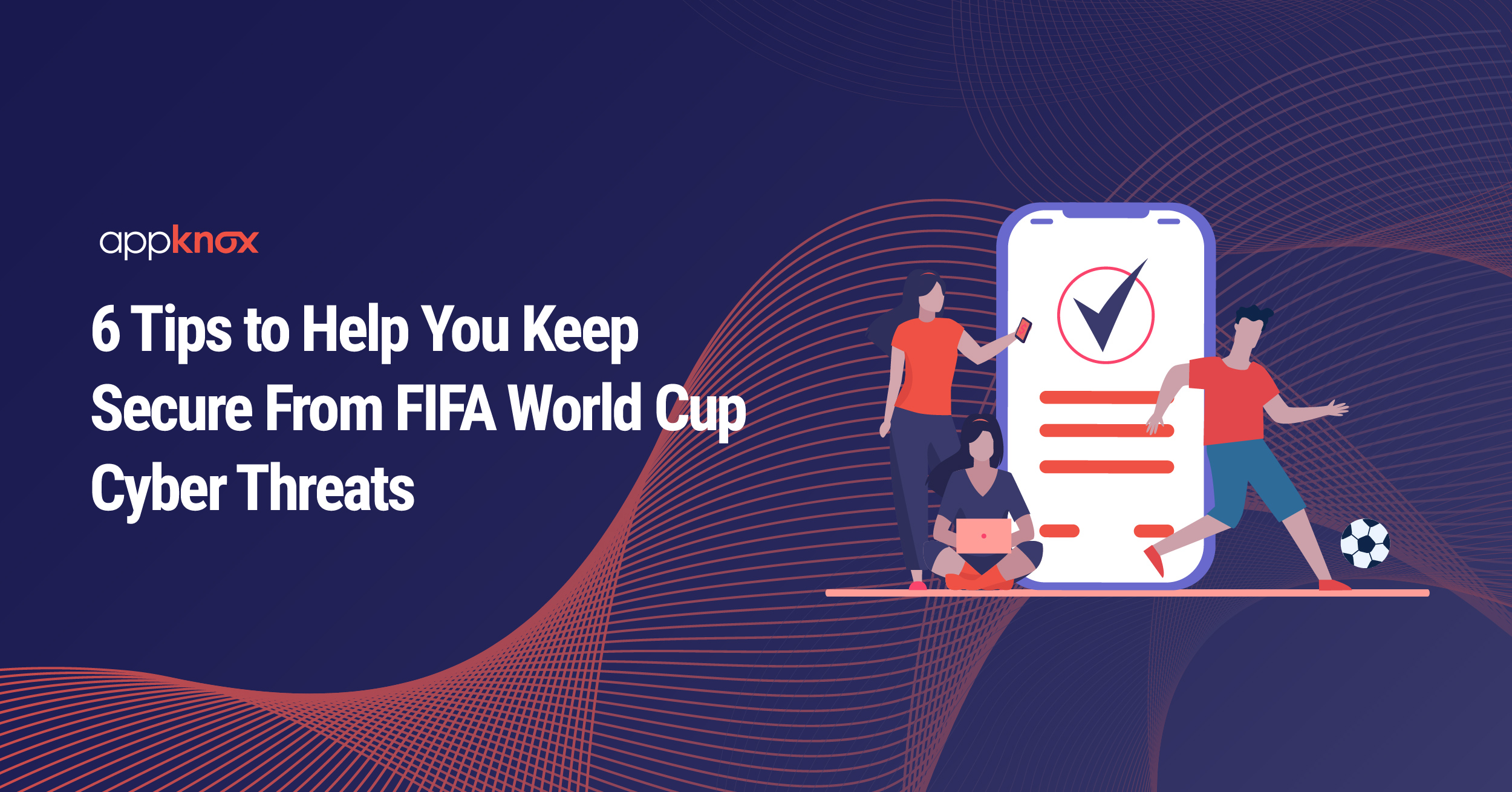 6 Tips to Help You Keep Secure From FIFA World Cup Cyber Threats