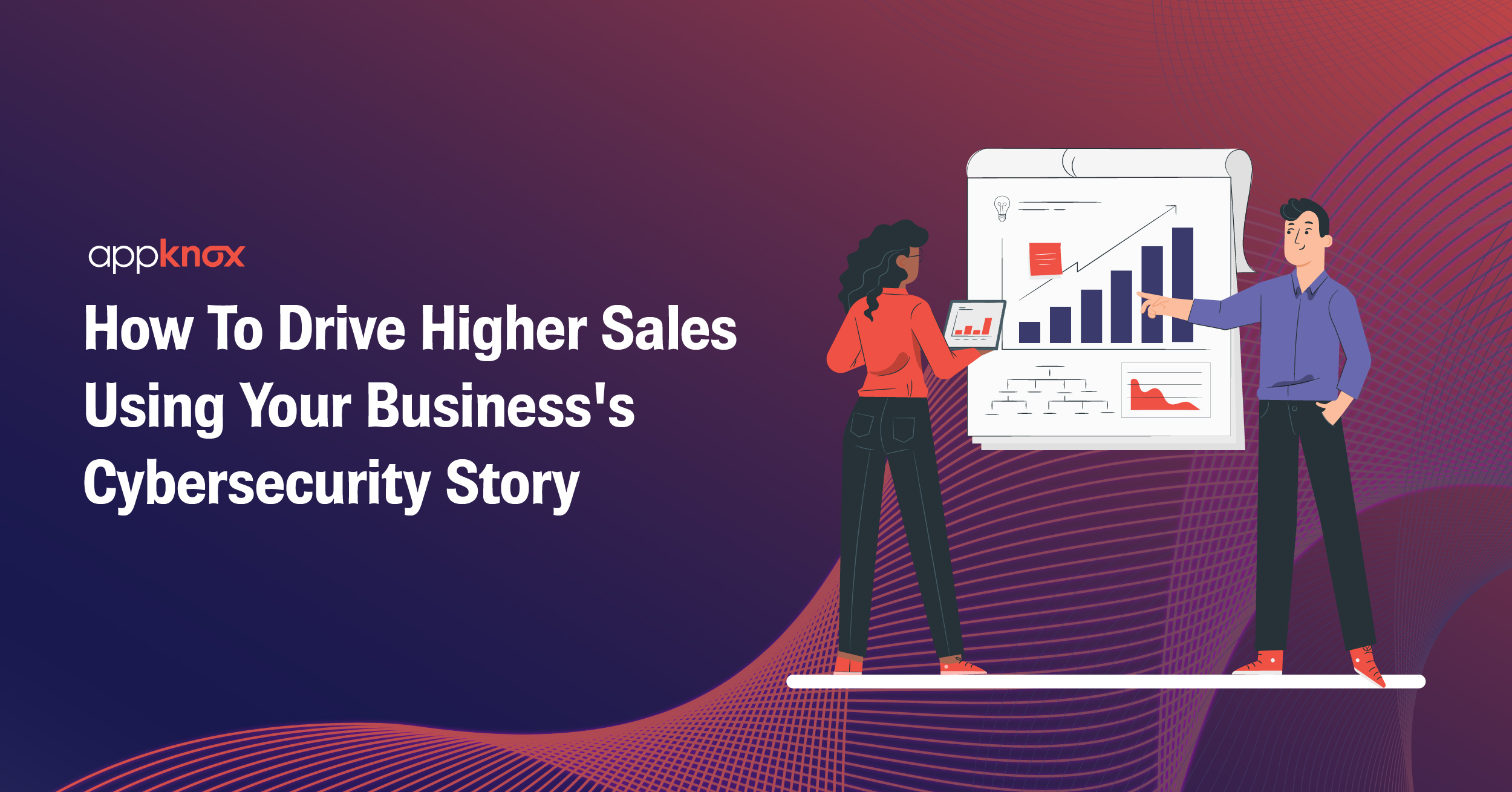 How To Drive Higher Sales Using Your Business's Cybersecurity Story
