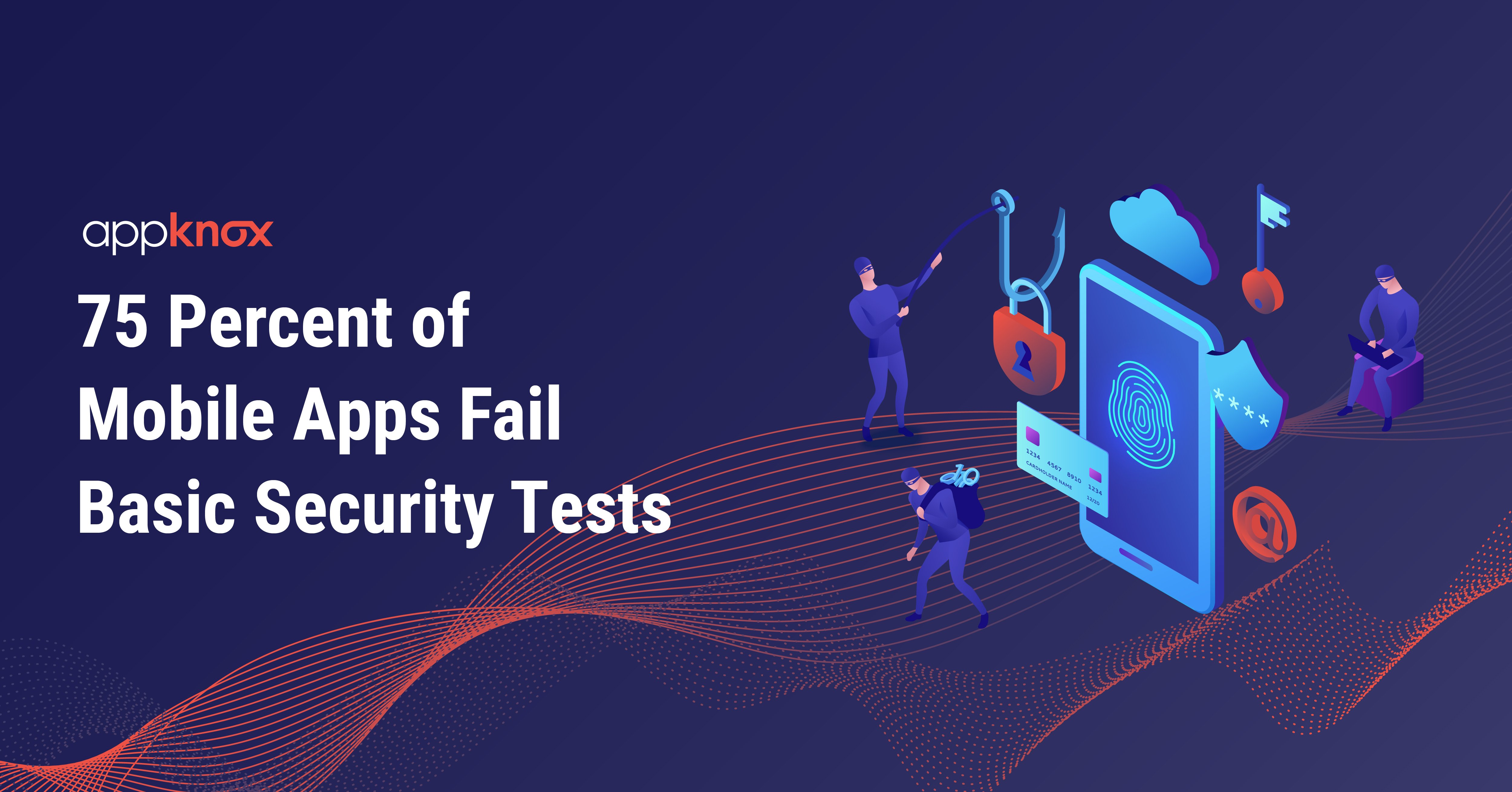 75 Percent of Mobile Apps Fail Basic Security Tests