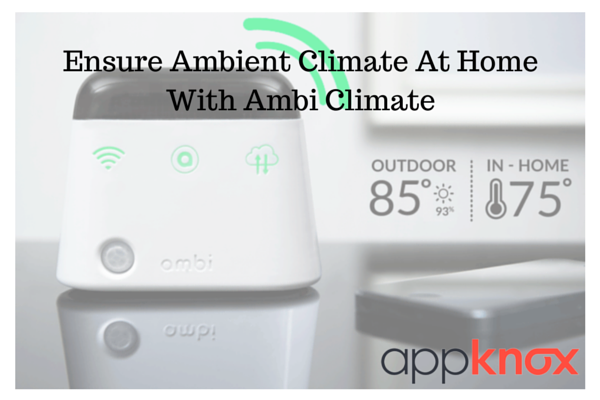 Ambi Climate - A Smart Device to Ensure Ambient Climate At Home