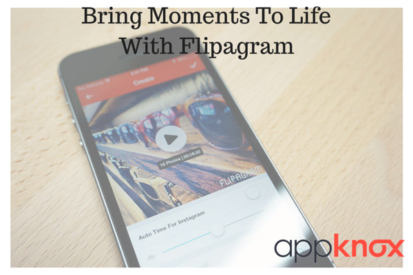 Create, Share And Bring Fun Moments to Life with Flipagram App!