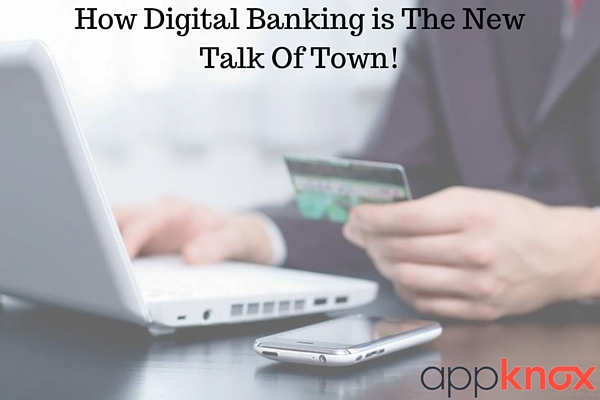How Digital Banking is The New Talk Of Town
