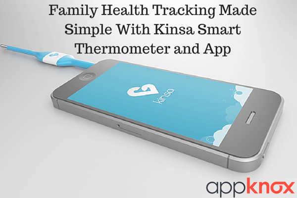 Family Health Tracking Made Simple With Kinsa Smart Thermometer and App