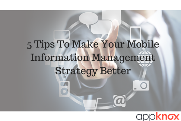 5 Tips To Make Your Mobile Information Management (MIM) Strategy Better