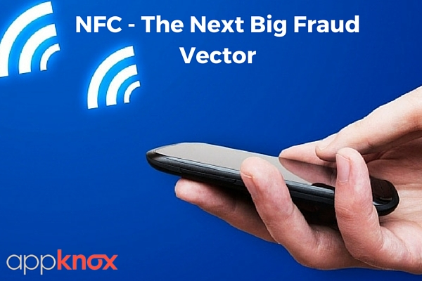 3 Examples to Show Why NFC is the Next Big Fraud Vector