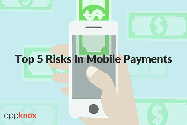 Top 5 Risks In Mobile Payments That Can Cost A Fortune To Businesses