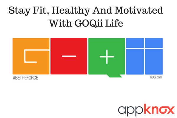 Stay Fit, Healthy And Motivated With GOQii Life