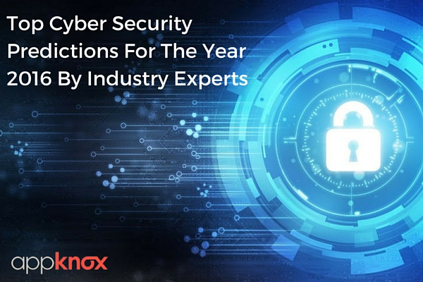 Top Cyber Security Predictions For The Year 2016 By Industry Experts