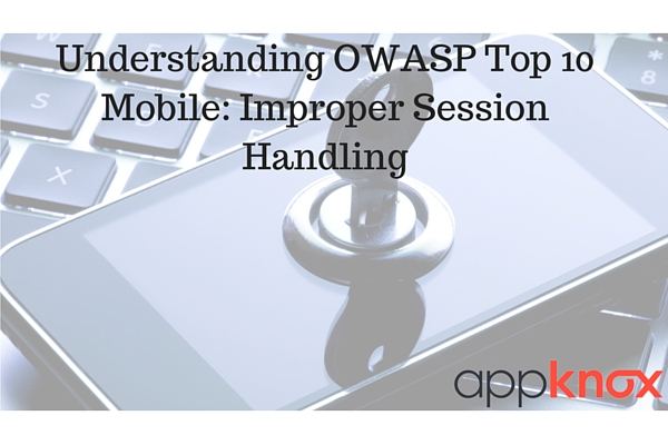 Understanding OWASP Top 10 Mobile: Improper Session Handling