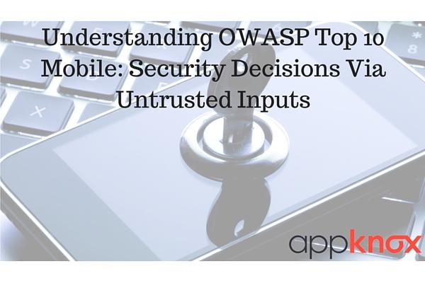 Understanding OWASP Top 10 Mobile: Security Decisions Via Untrusted Inputs