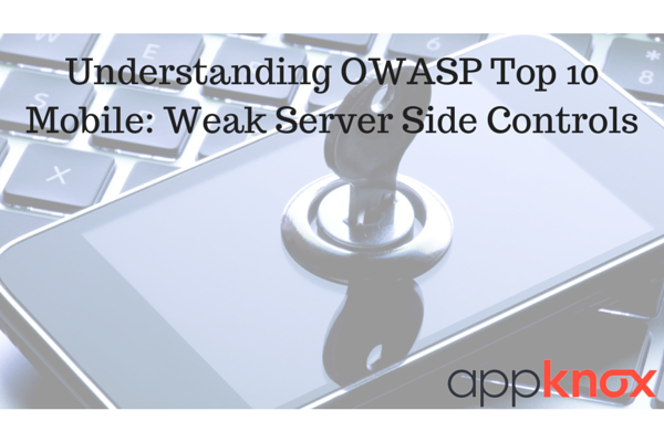 Understanding OWASP Top 10 Mobile: Weak Server Side Controls