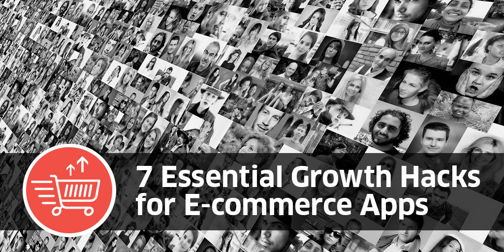 7 Essential Growth Hacks for E-commerce Apps