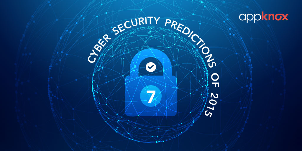 7 Top Cyber Security Predictions That Came True For The Year 2015