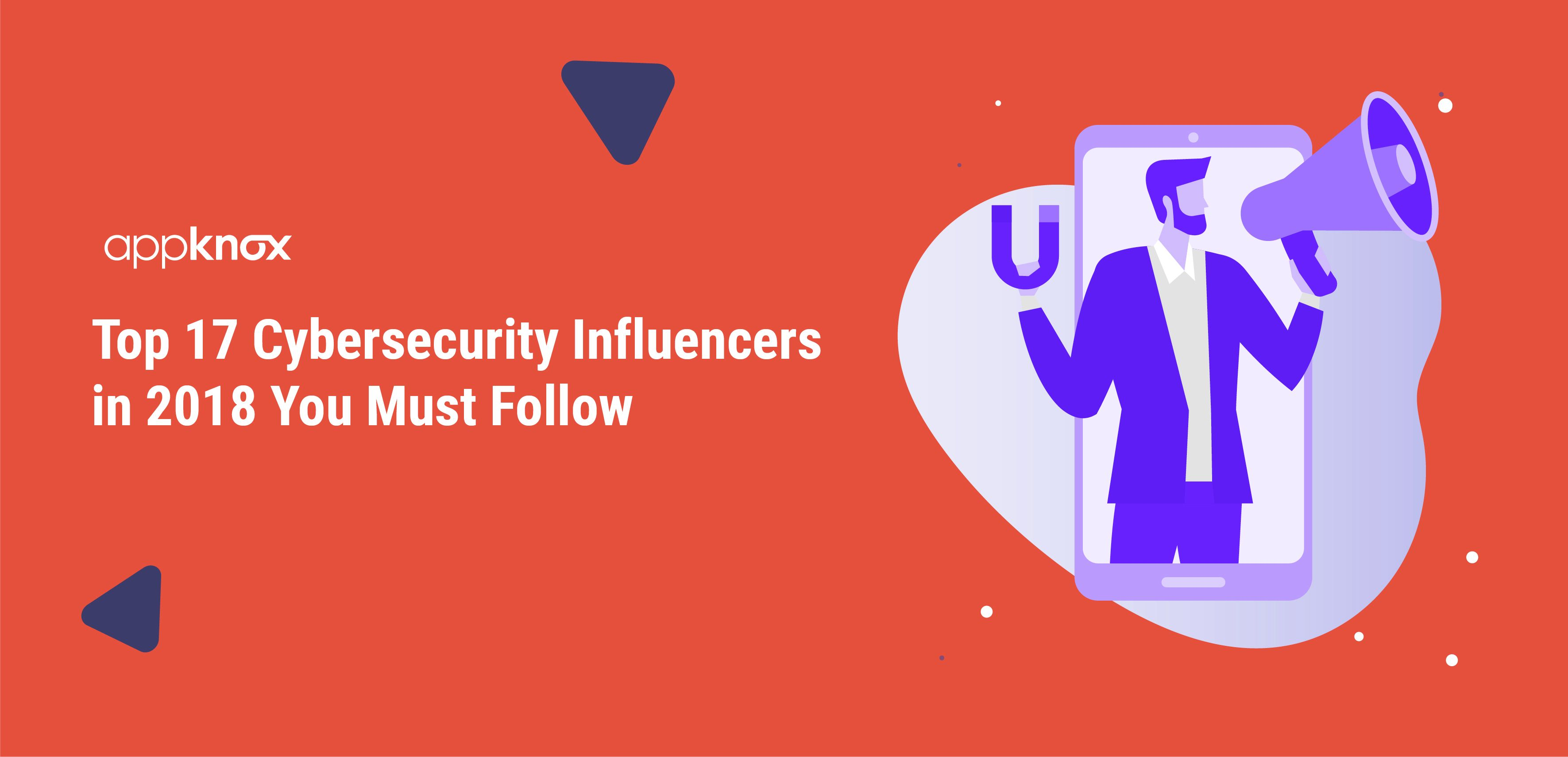 Top 17 Cybersecurity Influencers in 2018 You Must Follow