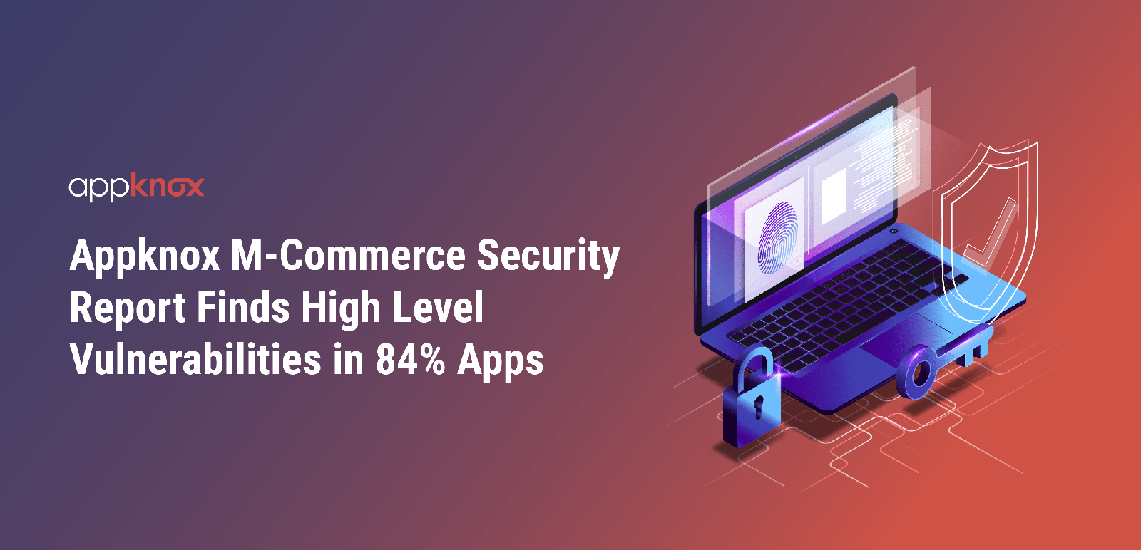 Appknox M-Commerce Security Report Finds High Level Vulnerabilities in 84% Apps