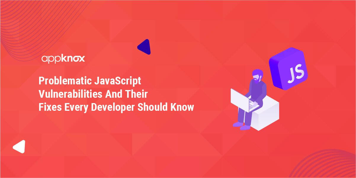 Problematic JavaScript Vulnerabilities And Their Fixes Every Developer Should Know
