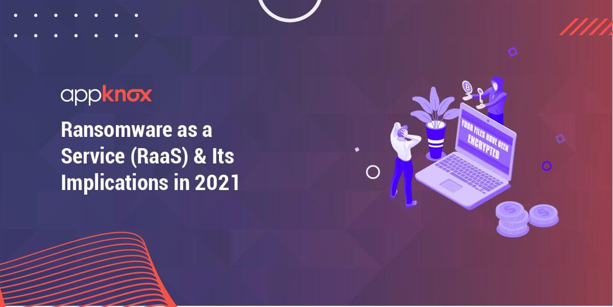 Ransomware as a Service (RaaS) & Its Implications in 2021