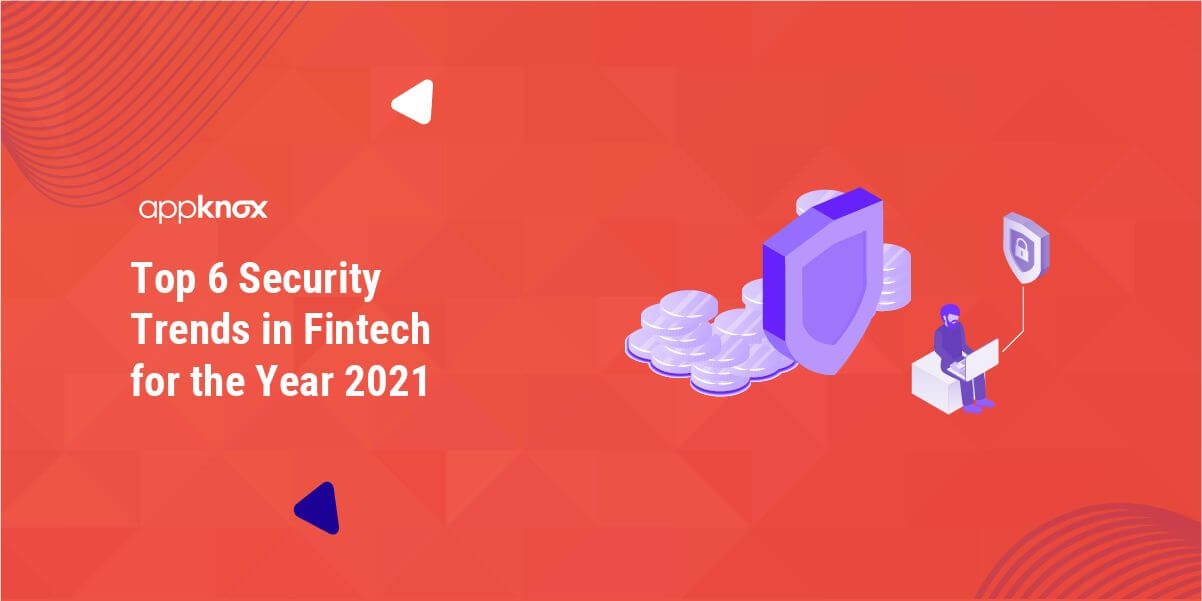 Top 6 Security Trends in Fintech for the Year 2021