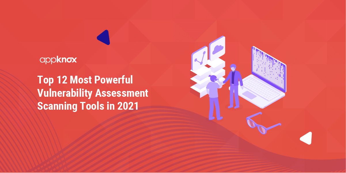 Top 12 Most Powerful Vulnerability Assessment Scanning Tools in 2021