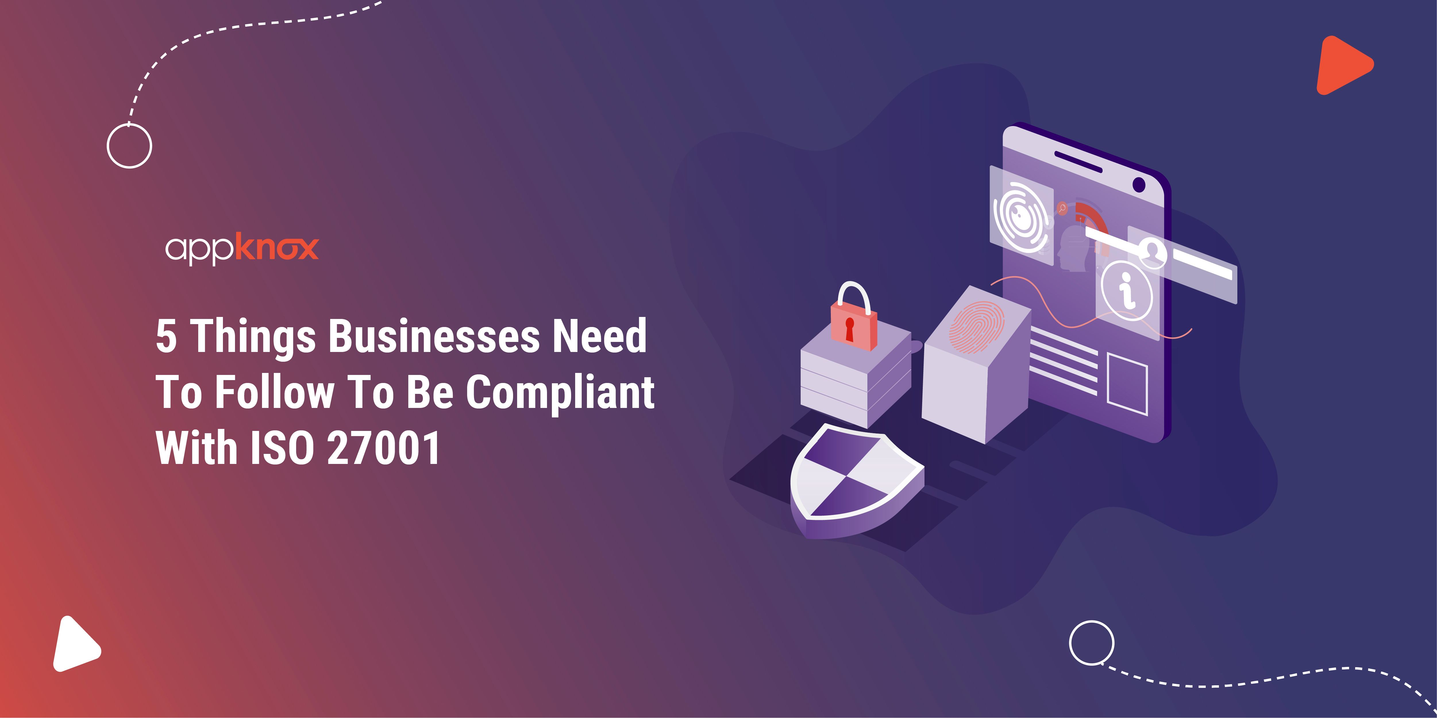 5 Things Businesses Need To Follow To Be Compliant With ISO 27001