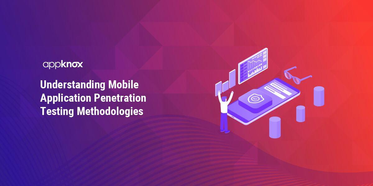 Understanding Mobile Application Penetration Testing Methodologies