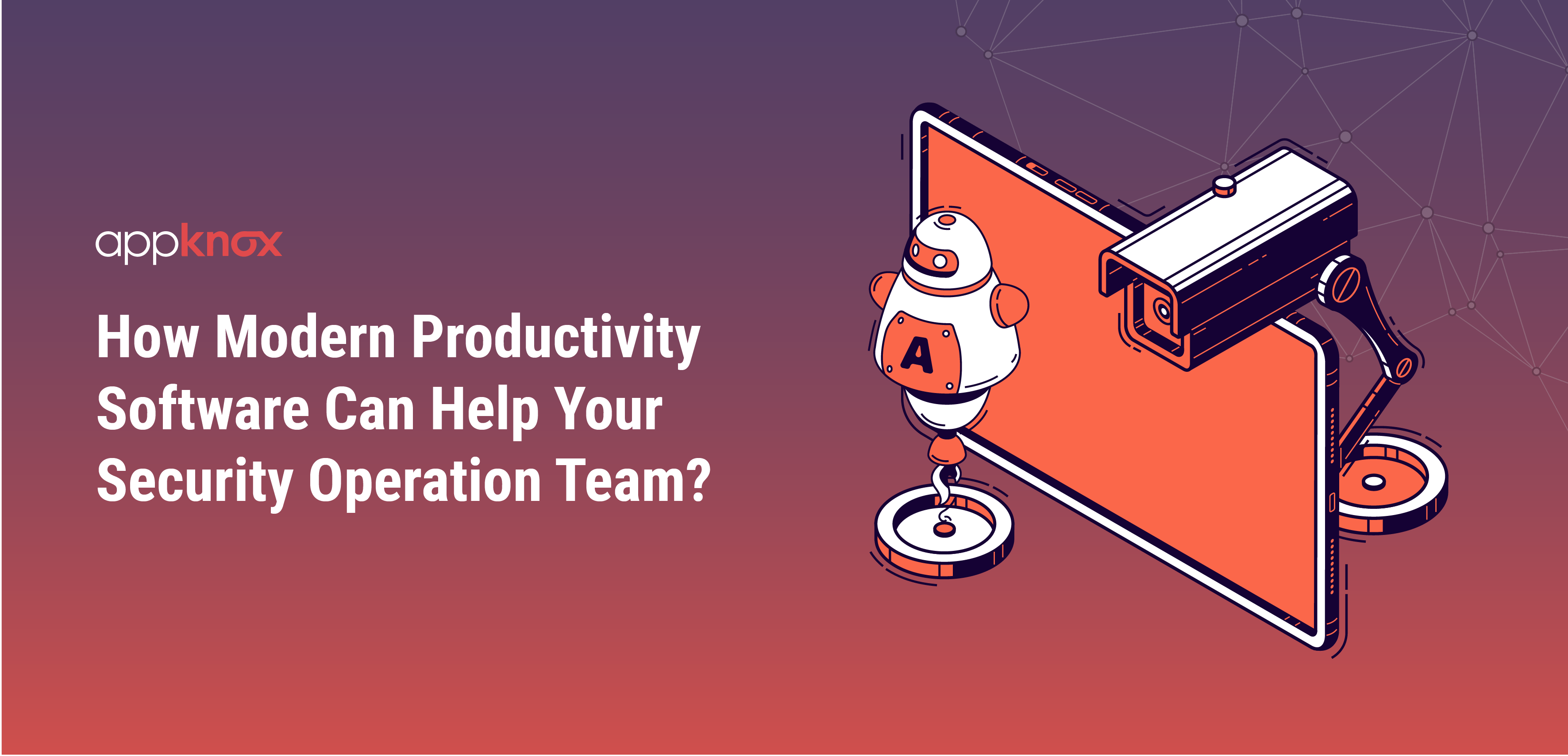 How Modern Productivity Software Can Help Your Security Operation Team?