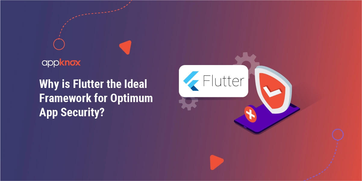 Why is Flutter the Ideal Framework for Optimum App Security