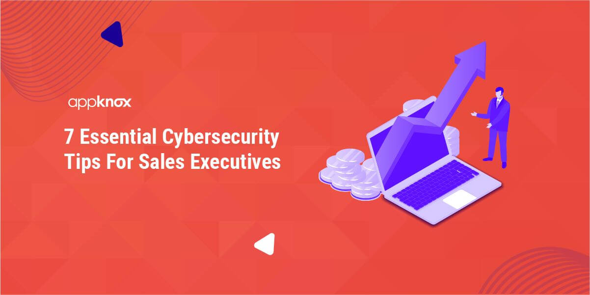 7 Essential Cybersecurity Tips For Sales Executives