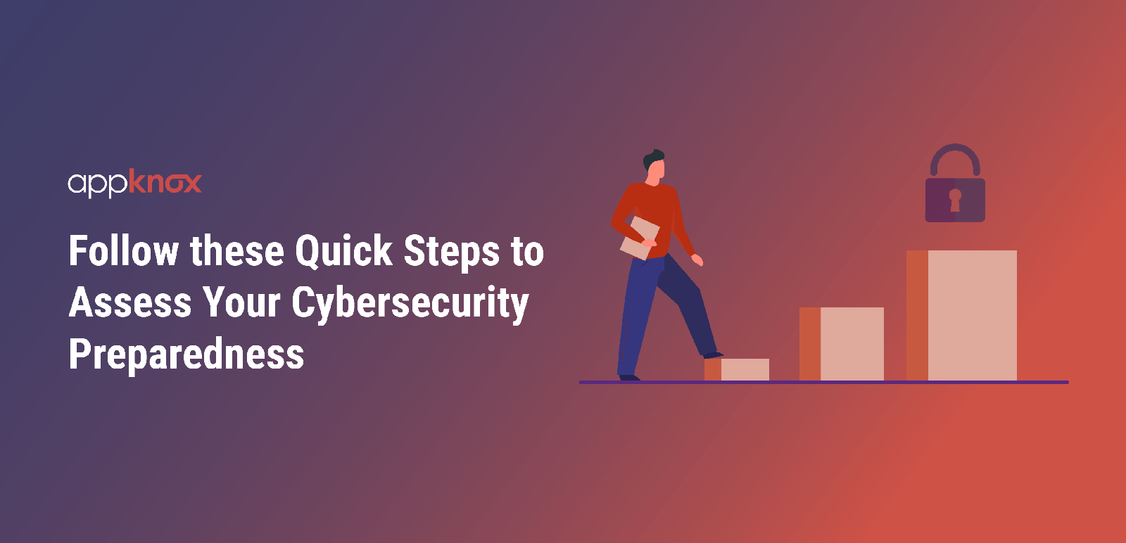 Follow these Quick Steps to Assess Your Cybersecurity Preparedness