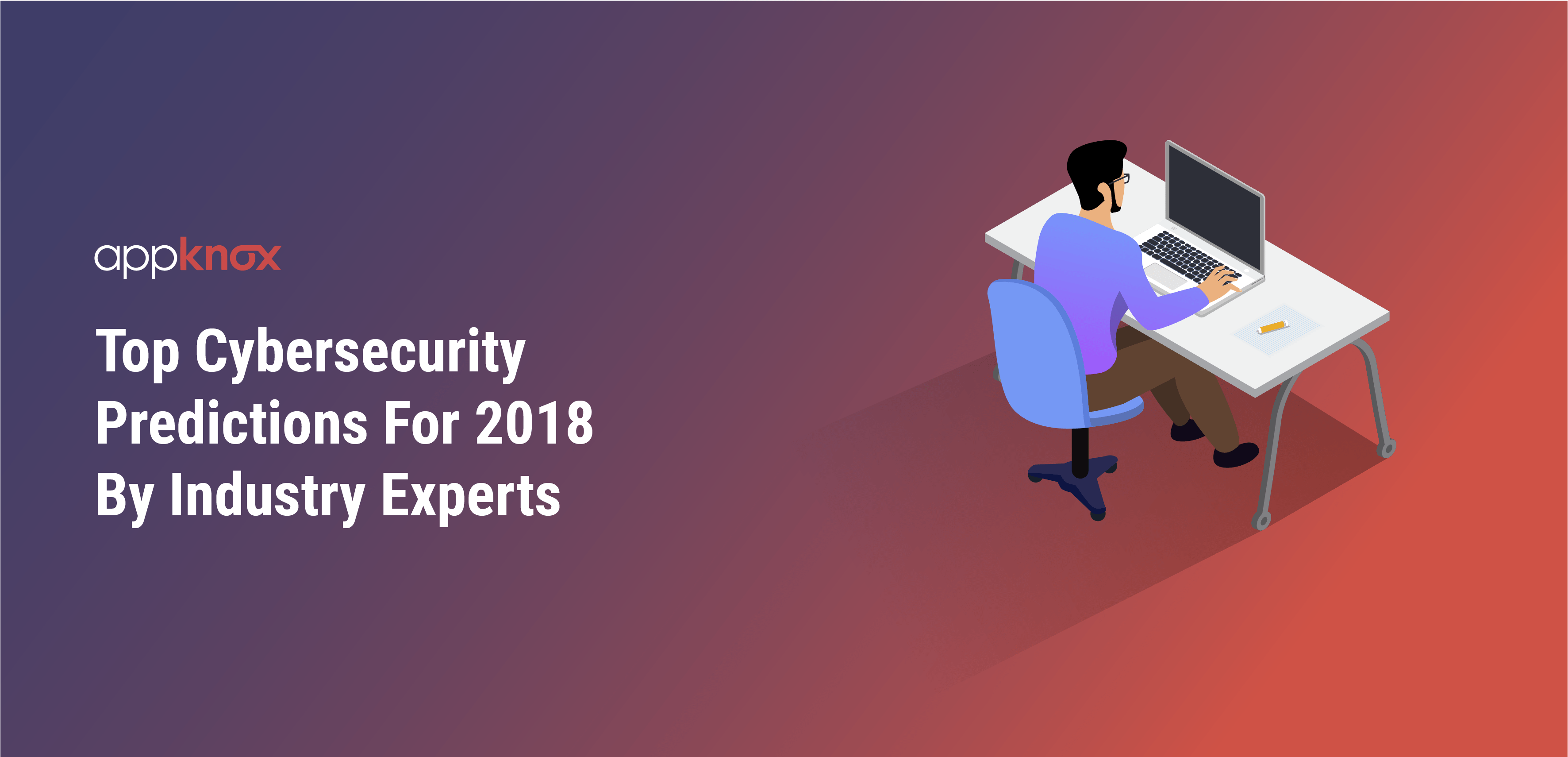 Top Cybersecurity Predictions For 2018 By Industry Experts