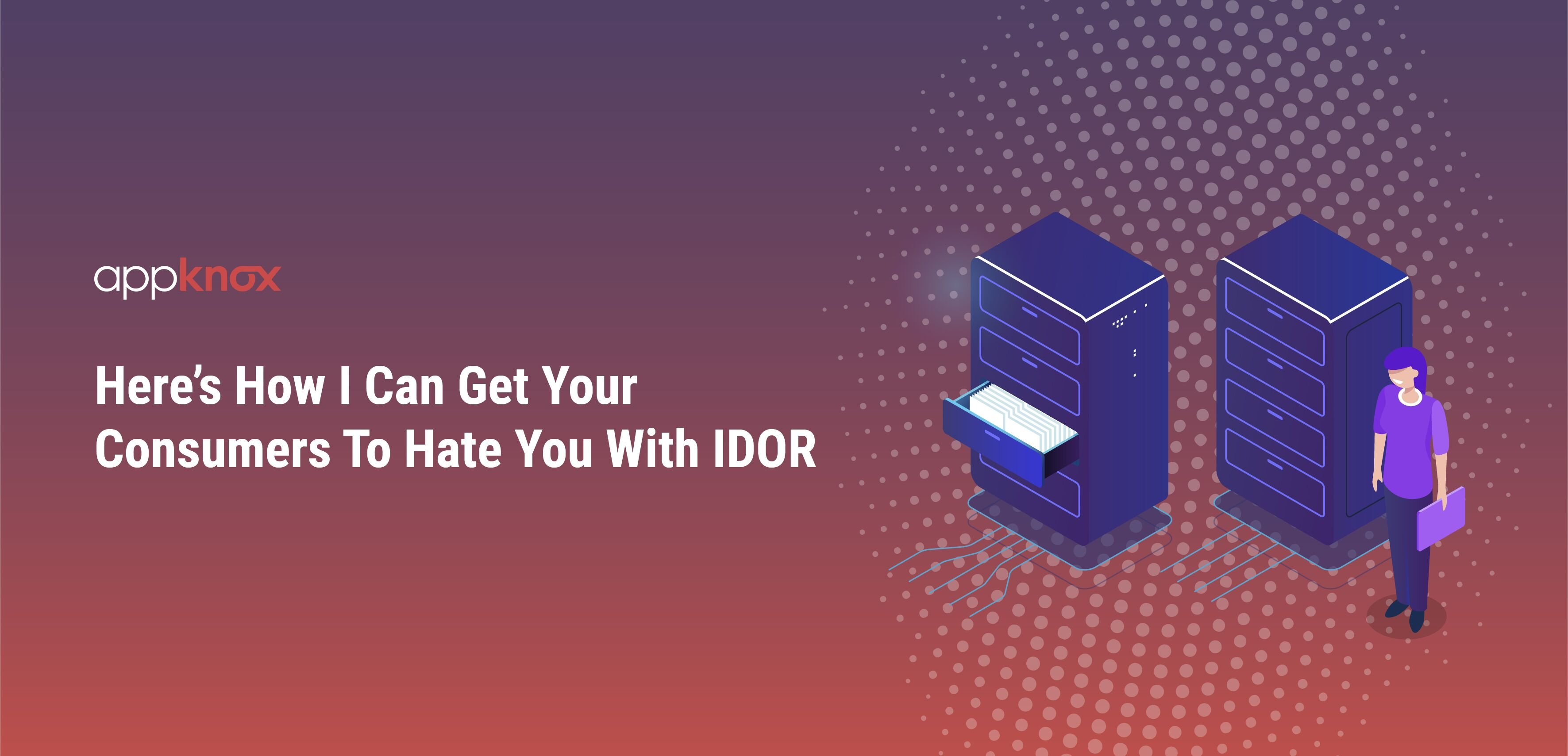Here's How I Can Get Your Consumers To Hate You With IDOR